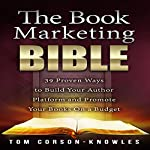 The Book Marketing Bible: 39 Proven Ways to Build Your Author Platform and Promote Your Books on a Budget (Kindle Bible) | Tom Corson-Knowles