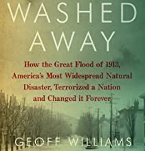 Washed Away: How the Great Flood of 1913, America's Most Widespread Natural Disaster, Terrorized a Nation and Changed It Forever Audiobook by Geoff Williams Narrated by Jim Vann