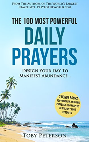 Prayer | The 100 Most Powerful Daily Prayers | 2 Amazing Books Included to Pray for Strength & Morning Prayers: Design Your Day To Manifest Abundance... (100 Most Powerful Prayers Book 19)