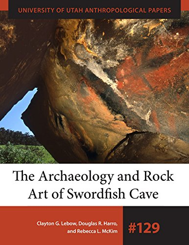 The Archaeology and Rock Art of Swordfish Cave (University of Utah Anthropological - Fossil Utah Store