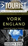 Greater Than a Tourist – York North Yorkshire England: 50 Travel Tips from a Local