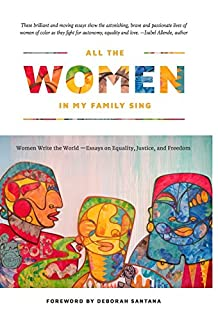 Book Cover: All the Women in My Family Sing: Women Write the World: Essays on Equality, Justice, and Freedom
