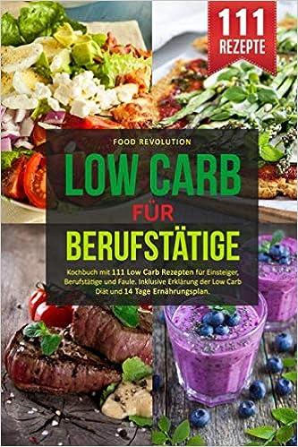 Low Carb Fur Berufstatige Kochbuch Mit 111 Low Carb Rezepten Fur