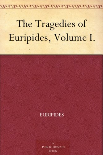 The Tragedies of Euripides, Volume I.