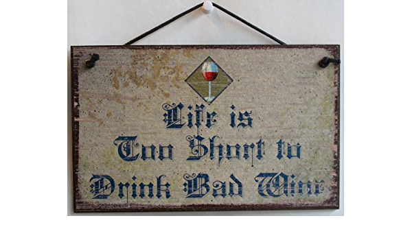 """Life is too Short to Drink Bad Wine Sign Plaque Bar 5/"""" x 10/"""" gift"""