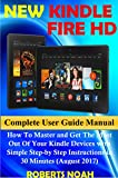 New Kindle Fire HD Complete User Guide Manual: How To Master and Get The Most Out Of Your Kindle Devices with Simple Step-by Step Instructions in 30 Minutes (August 2017)