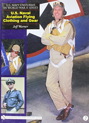 [U. S. Navy Uniforms in World War II Series: U. S. Naval Aviation Flying Clothing and Gear] (Ww2 Navy Uniforms)