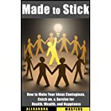 Made to Stick: How to Make Your Ideas Contagious, Catch On, & Survive for Health, Wealth, & Happiness