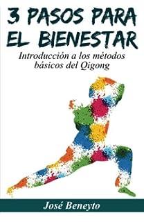 3 pasos para el bienestar: Introducción a los métodos básicos del qigong (Spanish Edition