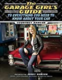 The Garage Girl's Guide to Everything You Need to Know About Your Car