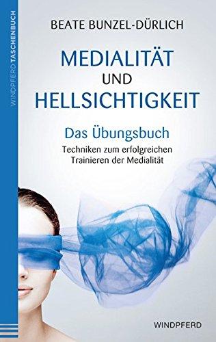 Medialität und Hellsichtigkeit - Das Übungsbuch: Techniken zum erfolgreichen Trainieren der Medialität