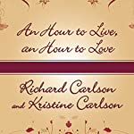 An Hour to Live, an Hour to Love: The True Story of the Best Gift Ever Given | Richard Carlson Ph. D.,Kristine Carlson