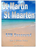 SXM Uncovered - The Insider's Guide to St Martin / St Maarten