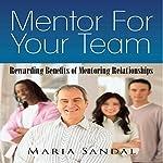 Mentor for Your Team: Rewarding Benefits of Mentoring Relationships | Maria Sandal