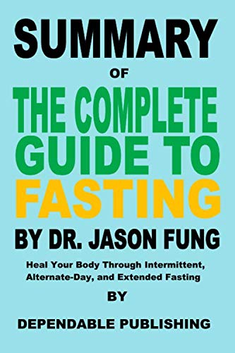 Summary of The Complete Guide to Fasting By Dr. Jason Fung: Heal Your Body Through Intermittent, Alt