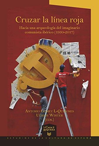 Cruzar la línea roja: Hacia una arqueología del imaginario comunista ibérico (1930-2017) (Spanish Edition)