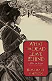 What the Dead Leave Behind (Gilded Age Mystery) by  Rosemary Simpson in stock, buy online here