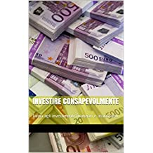 Investire consapevolmente: Guida agli investimenti finanziari e assicurativi (Italian Edition)