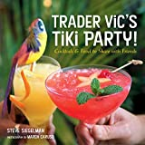 Trader Vic's Tiki Party!: Cocktails and Food to