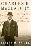 "Steven M. Avella, ""Charles K. McClatchy and the Golden Era of American Journalism"" (U. Missouri Press, 2016)"