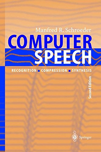 Computer Speech: Recognition, Compression, Synthesis (Springer Series in Information Sciences) (v. 35) by Manfred R Schroeder