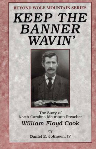 keep-the-banner-wavin-the-story-of-north-carolina-mountain-preacher-william-floyd-cook-beyond-wolf-m