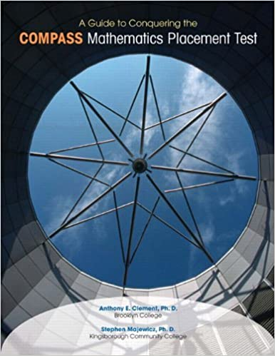 A Guide to Conquering the COMPASS Mathematics Placement Test by Clement PhD Anthony E. Majewicz PhD Stephen (2009-08-01)