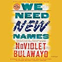 We Need New Names: A Novel Audiobook by NoViolet Bulawayo Narrated by Robin Miles