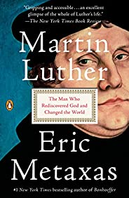 Martin Luther: The Man Who Rediscovered God and Changed the World (English Edition)