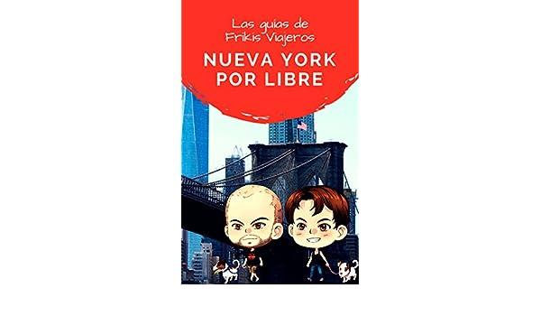 Amazon.com: Nueva York por libre - Las guías de Frikis Viajeros (Spanish Edition) eBook: Frikis Viajeros, Nisa Arce: Kindle Store