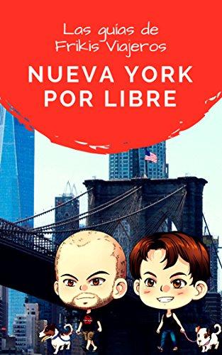 Nueva York por libre - Las guías de Frikis Viajeros (Spanish Edition) by [