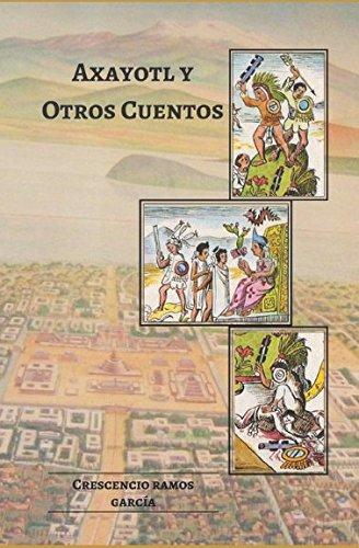 Axayotl Y Otros Cuentos (Spanish Edition) [Crescencio Ramos] (Tapa Blanda)