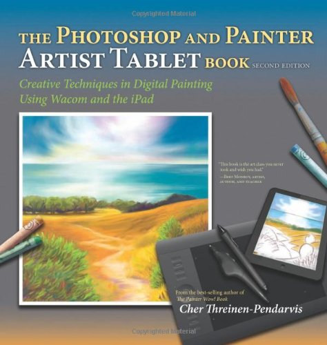 The Photoshop and Painter Artist Tablet Book: Creative Techniques in Digital Painting Using Wacom and the iPad (2nd Edition) (Digital Retouching Photo)