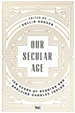 img - for Our Secular Age: Ten Years of Reading and Applying Charles Taylor book / textbook / text book
