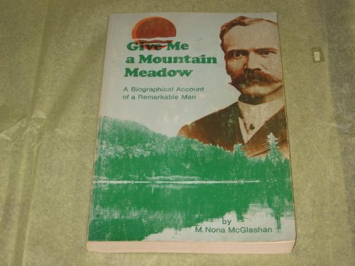 Give me a mountain meadow: The life of Charles Fayette McGlashan, 1847-1931, imaginative lawyer-editor of the High Sierra, who saved the Donner story ... and launched winter sports in the West]()
