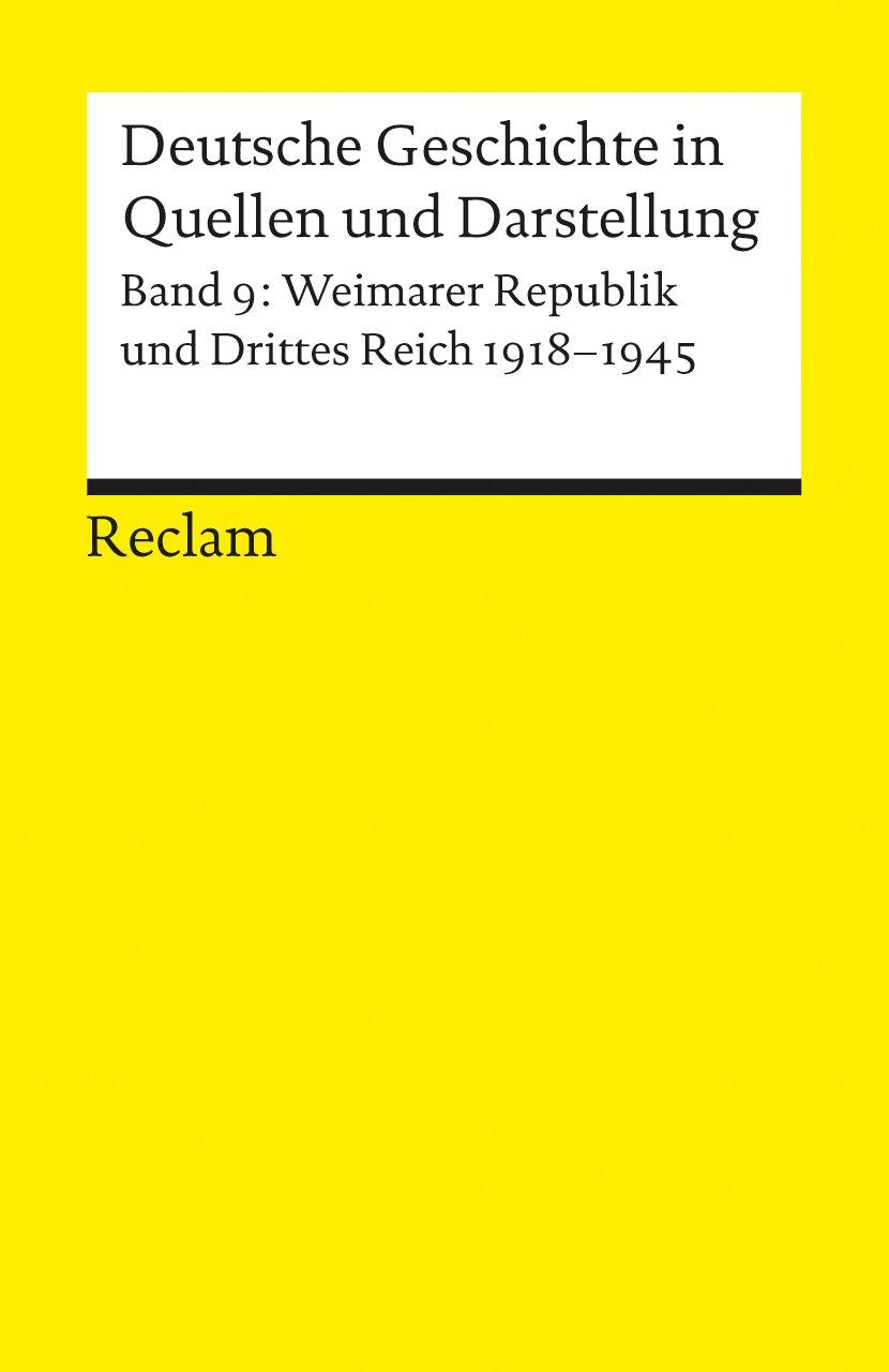 Deutsche Geschichte in Quellen und Darstellung, Band 9: Weimarer Republik und Drittes Reich 1918-1945