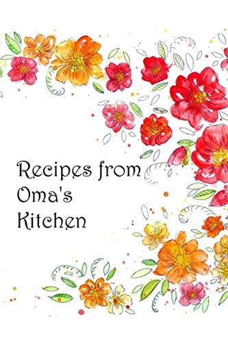 Recipes from Oma's Kitchen: Blank recipe book/journal to write in/fill: space for 100 recipes personalized cookbook family recipe collection Gift for ... seasonal German Christmas Birthday by Grandmother Gifts
