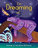 img - for I Am Dreaming of Animals of the Native Northwest book / textbook / text book