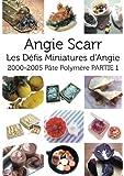 Angie Scarr Les Défis Miniatures d'Angie: 2000-2005 Pâte Polymère PARTIE 1