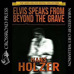 Elvis Speaks from Beyond the Grave: And Other Celebrity Ghost Stories Audiobook