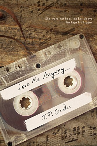 Love Me Anyway: (a sensitive young adult coming of age novel) by [Grider, J.P., Grider, J.P.]