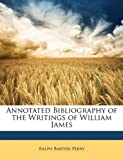 Annotated Bibliography of the Writings of William James, Ralph Barton Perry, 1147085765
