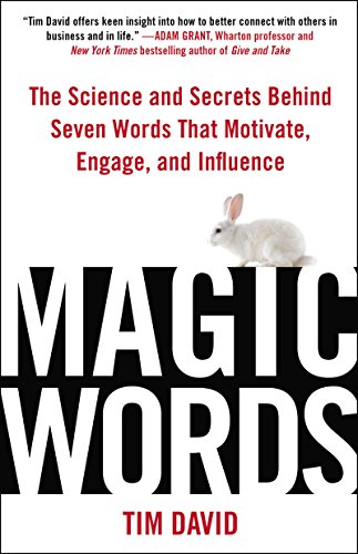 Magic Words: The Science and Secrets Behind Seven Words That Motivate, Engage, and Influence by [David, Tim]