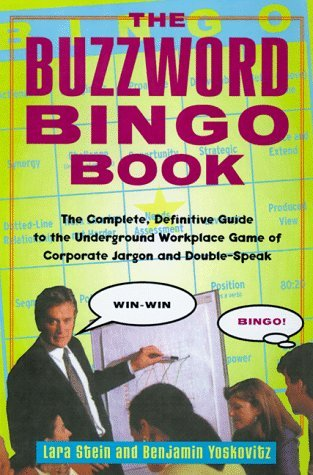 The Buzzword Bingo Book: The Complete, Definitive Guide to the Underground Workplace Game of Doublespeak by Benjamin Yoskovitz (1998-11-17)