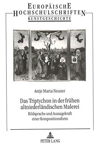 Das Triptychon in der frühen altniederländischen Malerei: Bildsprache und Aussagekraft einer Kompositionsform (Europäische Hochschulschriften / ... Universitaires Européennes) (German Edition)