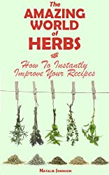 The Amazing World Of Herbs: How To Instantly Improve Your Recipes (Cooking With Herbs, Herbs and Spices, Herbs) (English Edition)