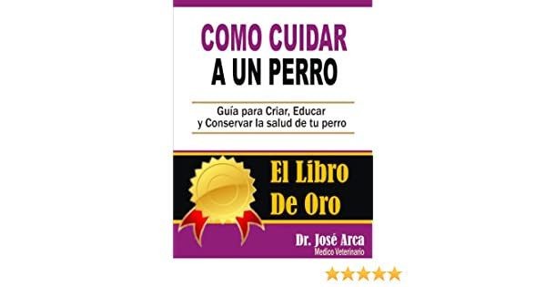 Como Cuidar a un Perro. (Spanish Edition) - Kindle edition by Jose Arca. Crafts, Hobbies & Home Kindle eBooks @ Amazon.com.
