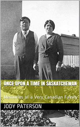 Once Upon a Time in Saskatchewan: Memories of a Very Canadian Family (Once Upon A Time In America And China)