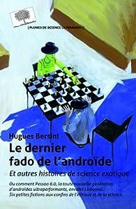 Le dernier fado de l'Androïde - et autres histoires de science exotique par Hugues Bersini