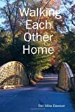 Walking Each Other Home, Mike Dawson, 1430304235